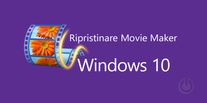Ripristinare Movie Maker su Windows 10