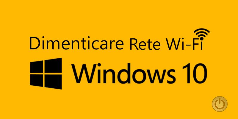 Dimenticare Rete WiFi su Windows 10