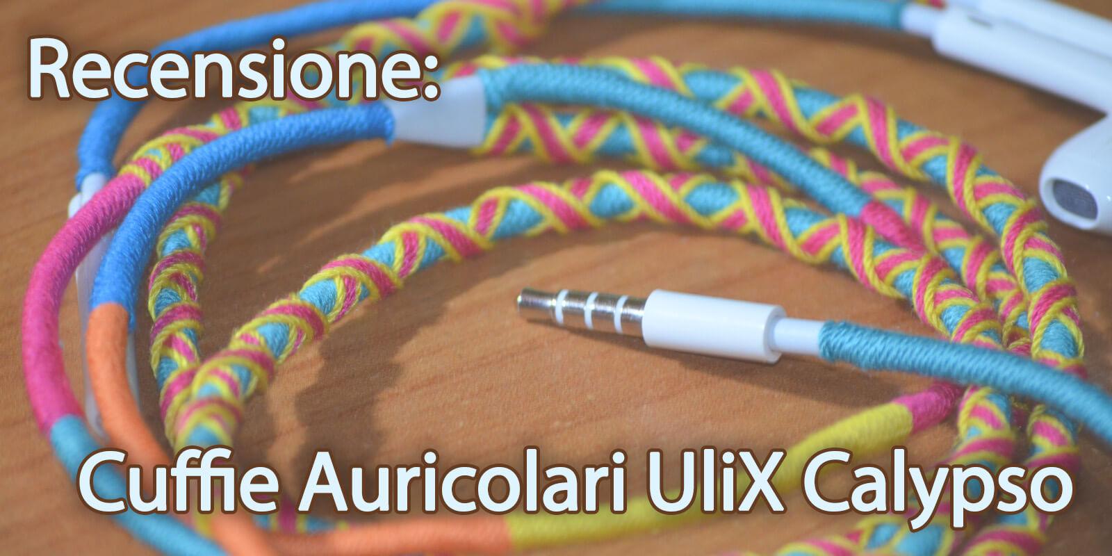 Recensione Cuffie Auricolari UliX Calypso