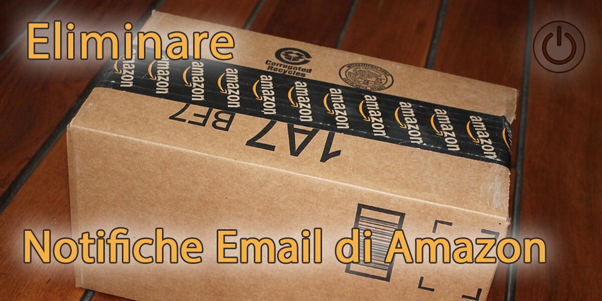 Eliminare le notifiche email di Amazon